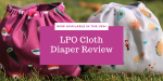 LPO Cloth Diapers Review: Now Available in the US of A, Eh!