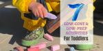 7 Low-Prep, Low-Cost Toddler Activities